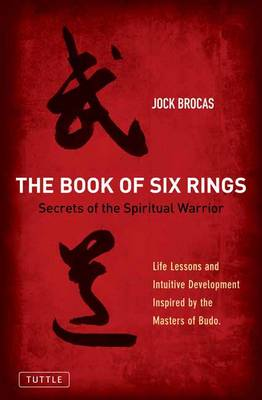 Book of Six Rings: Secrets of the Spiritual Warrior (Life Lessons and Intuitive Development Inspired by the Masters of Budo) (Paperback)