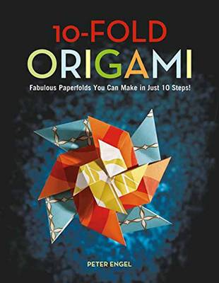 10-Fold Origami: Fabulous Paperfolds You Can Make in Just 10 Steps! (Hardback)