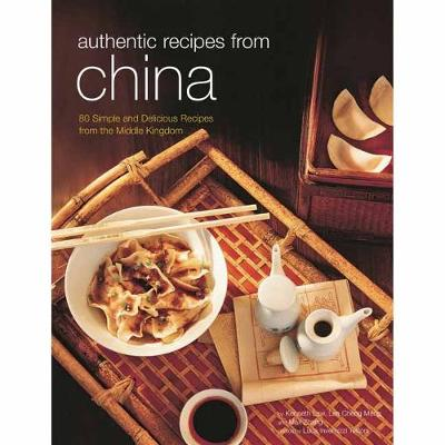 Authentic Recipes from China: 80 Simple and Delicious Recipes from the Middle Kingdom (Hardback)