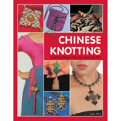 Chinese Knotting: Creative Designs That are Easy and Fun! (Hardback)