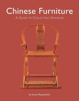 Chinese Furniture: A Guide to Collecting Antiques (Hardback)