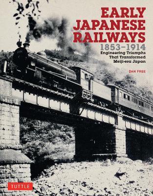 Early Japanese Railways 1853-1914: Engineering Triumphs That Transformed Meiji-Era Japan (Paperback)