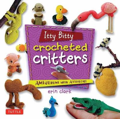 Itty Bitty Crocheted Critters: Mini Amigurumi with Attitude (Paperback)