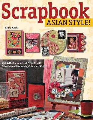 Scrapbook Asian Style!: Create One-of-a-Kind Projects with Asian-Inspired Materials, Colors and Motifs (Paperback)