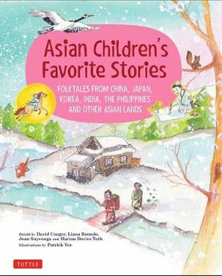 Asian Children's Favorite Stories: Folktales from China, Japan, Korea, India, the Philippines and other Asian Lands (Hardback)