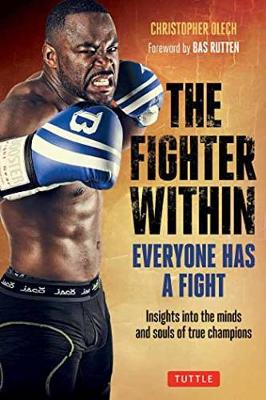 Fighter Within: Everyone Has A Fight-Insights into the Minds and Souls of True Champions (Paperback)