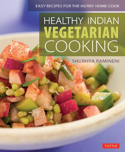 Healthy Indian Vegetarian Cooking: Easy Recipes for the Hurry Home Cook (Paperback)