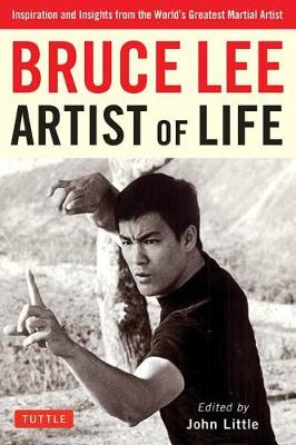 Bruce Lee Artist of Life: Inspiration and Insights from the World's Greatest Martial Artist (Paperback)