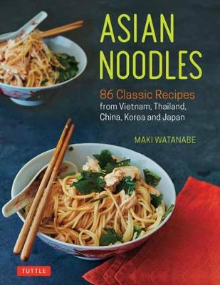 Asian Noodles: 86 Classic Recipes from Vietnam, Thailand, China, Korea and Japan (Paperback)