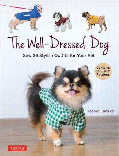 The Well-Dressed Dog: 26 Stylish Outfits & Accessories for Your Pet (Includes Pull-Out Patterns) (Paperback)