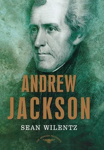 Andrew Jackson: The American Presidents Series: The 7th President, 1829-1837 - American Presidents (Times) (Hardback)
