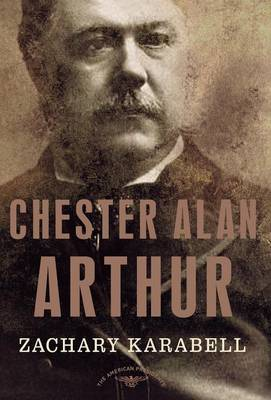 Chester Alan Arthur - American Presidents (Times) (Hardback)