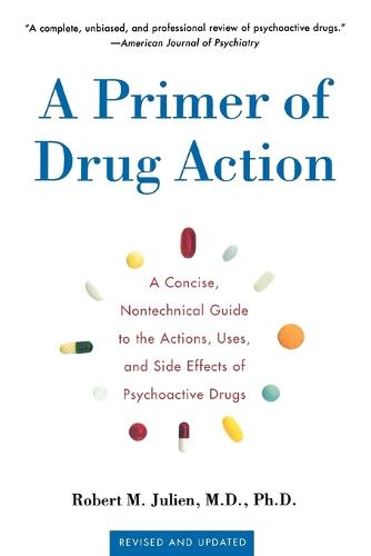 Primer of Drug Action 9e: A Concise, Nontechnical Guide to the Actions, Uses, and Side Effects of Psychoactive Drugs (Paperback)