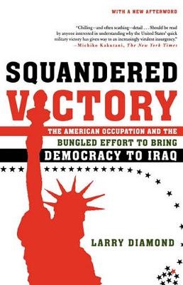 Squandered Victory: The American Occupation and the Bungled Effort to Bring Democracy to Iraq (Paperback)