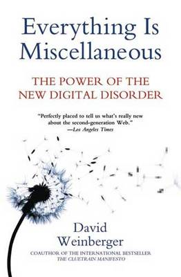 Everything Is Miscellaneous: The Power of the New Digital Disorder (Paperback)