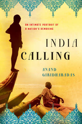 India Calling: An Intimate Portrait of a Nation's Remaking (Hardback)