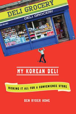 My Korean Deli: Risking it All for a Convenience Store (Hardback)