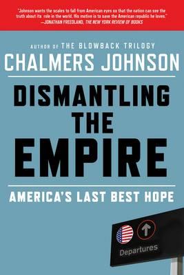 Dismantling the Empire: America's Last Best Hope (Paperback)