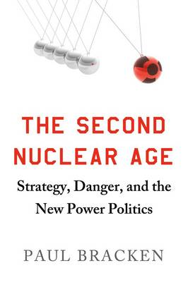 The Second Nuclear Age: Strategy, Danger, and the New Power Politics (Hardback)