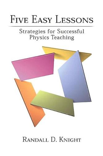Five Easy Lessons: Strategies for Successful Physics Teaching (Paperback)