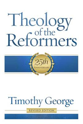 Theology of the Reformers Revised (Book)