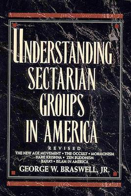 Understanding Sectarian Groups in America: The New Age Movement, the Occult, Mormonism, Hare Krishna, Zen Buddhism, Baha'i and Islam in America (Paperback)