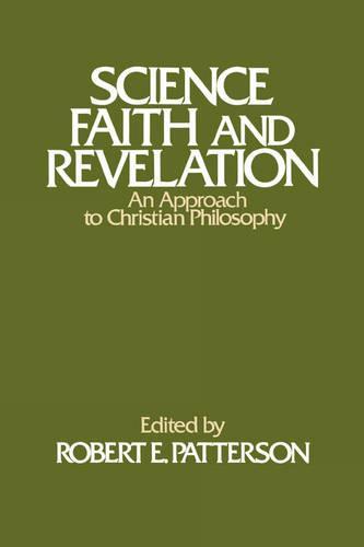 Science, Faith, and Revelation: An Approach to Christian Philosophy (Hardback)