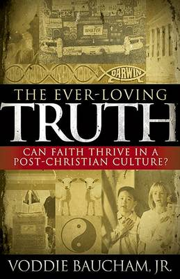 The Ever-Loving Truth: Can Faith Thrive in a Post-Christian Culture? (Paperback)