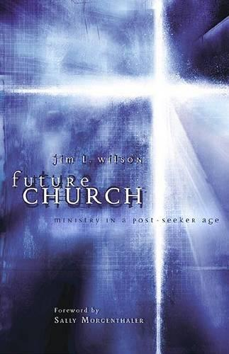Future Church: Ministry in a Post-Seeker Age (Paperback)