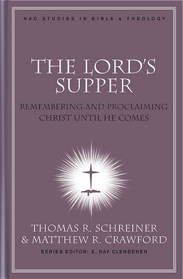 The Lord's Supper: Remembering and Proclaiming Christ Until He Comes (Hardback)