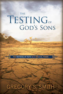 The Testing of God's Sons: The Refining of Faith as a Biblical Theme (Hardback)
