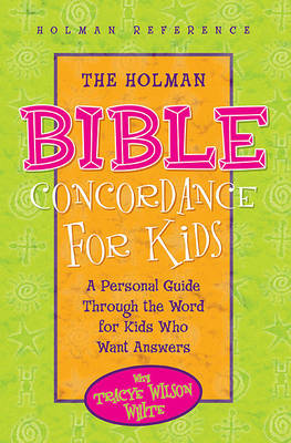 Holman Bible Concordance for Children: A Personal Guide through the Word for Kids Who Want Answers (Hardback)