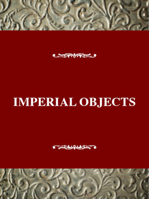 Imperial Objects: Essays on Victorian Women's Emigration and the Unauthorized Imperial Experience (Hardback)