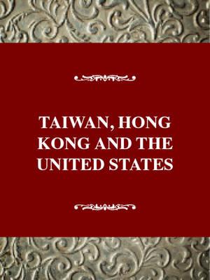 Taiwan, Hong Kong, and the United States, 1945-1992: Uncertain Friendships - Twayne's international history (Paperback)