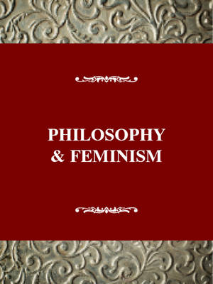 Philosophy & Feminism: At the Border - The impact of feminism on the arts & sciences (Paperback)