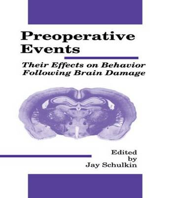 Preoperative Events: Their Effects on Behavior Following Brain Damage - Comparative Cognition and Neuroscience Series (Hardback)