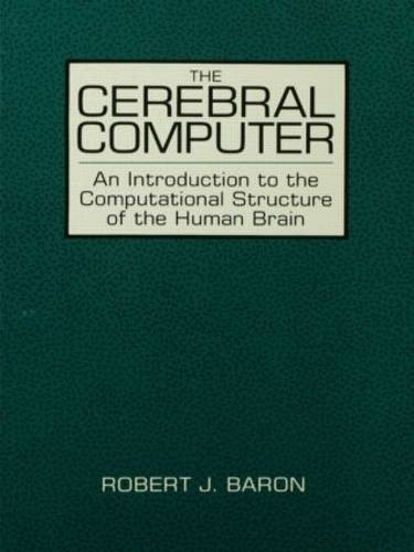 The Cerebral Computer: An Introduction To the Computational Structure of the Human Brain (Paperback)