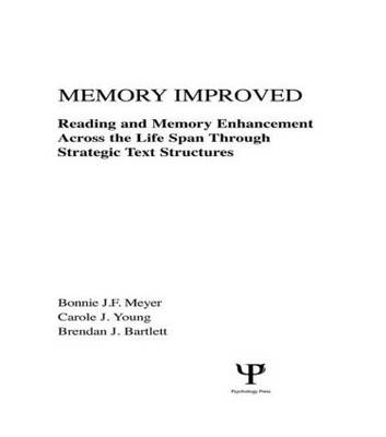 Memory Improved: Reading and Memory Enhancement Across the Life Span Through Strategic Text Structures (Hardback)