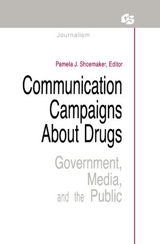 Communication Campaigns About Drugs: Government, Media, and the Public - Routledge Communication Series (Hardback)