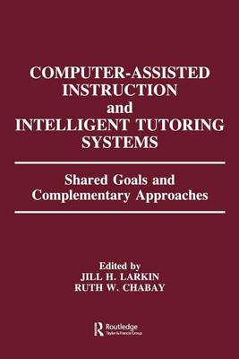 Computer Assisted Instruction and Intelligent Tutoring Systems: Shared Goals and Complementary Approaches - Technology and Education Series (Paperback)