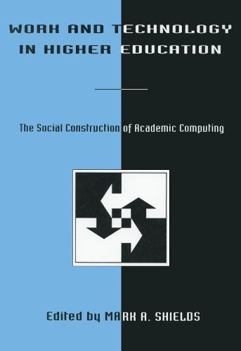 Work and Technology in Higher Education: The Social Construction of Academic Computing - Technology and Education Series (Paperback)