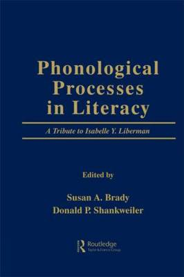 Phonological Processes in Literacy: A Tribute to Isabelle Y. Liberman (Paperback)