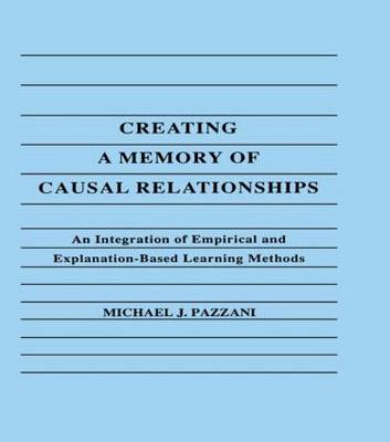 Creating A Memory of Causal Relationships: An Integration of Empirical and Explanation-based Learning Methods (Hardback)