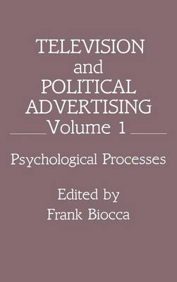 Television and Political Advertising: Volume I: Psychological Processes - Routledge Communication Series (Hardback)