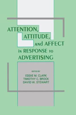 Attention, Attitude, and Affect in Response To Advertising (Hardback)