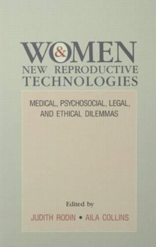 Women and New Reproductive Technologies: Medical, Psychosocial, Legal, and Ethical Dilemmas (Hardback)