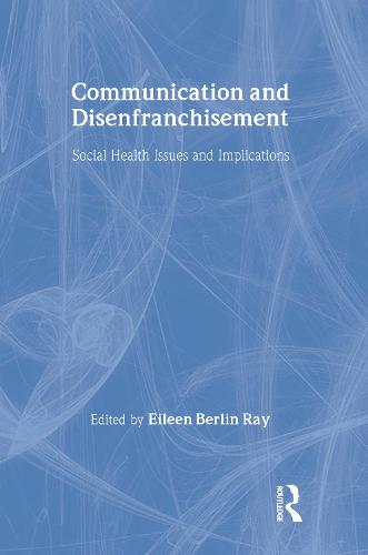 Communication and Disenfranchisement: Social Health Issues and Implications - Routledge Communication Series (Hardback)