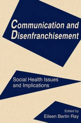 Communication and Disenfranchisement: Social Health Issues and Implications - Routledge Communication Series (Paperback)