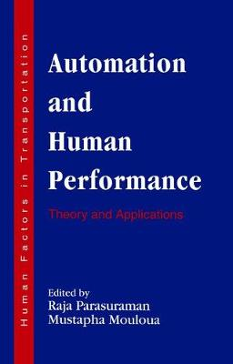 Automation and Human Performance: Theory and Applications - Human Factors in Transportation (Hardback)