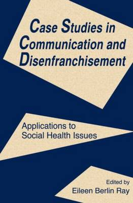 Case Studies in Communication and Disenfranchisement: Applications To Social Health Issues - Routledge Communication Series (Paperback)
